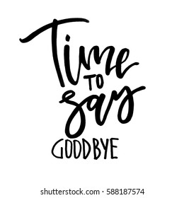 Time to say goodbye. Handwritten text. Modern calligraphy. Isolated on white