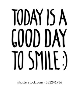 Today is a good day to smile, inspirational inscription. Greeting card with calligraphy. Hand drawn lettering quote design. Photo overlay. Typography banner poster, clothing. illustration