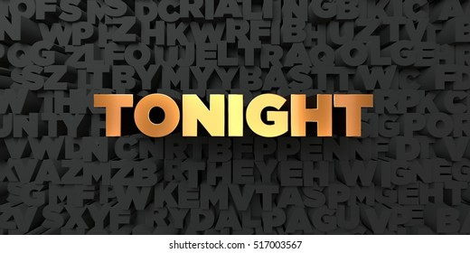 Tonight - Gold text on black background - 3D rendered royalty free stock picture. This image can be used for an online website banner ad or a print postcard.