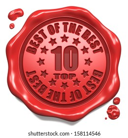 Top 10 in Charts Best of the Best - Stamp on Red Wax Seal Isolated on White. Business Concept. 3D Render.