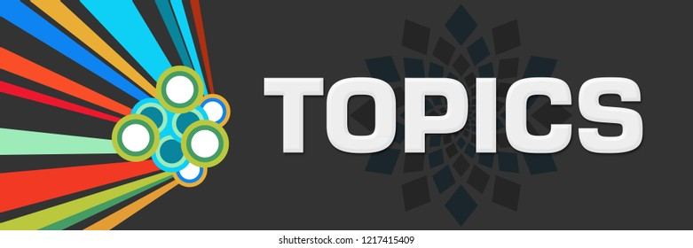 Topics text written over dark colorful background.