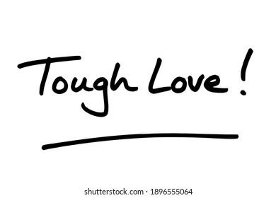 Tough Love! handwritten on a white background.