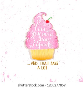 Trendy vintage style illustration with cupcake. I love you more than cupcake. Romantic inspiring poster with grunge texture and quote.