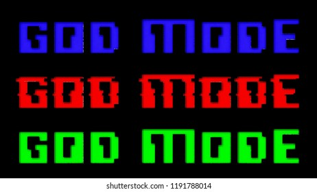 A triple text (red, green, blue): God Mode. With a glitch distortion effect.