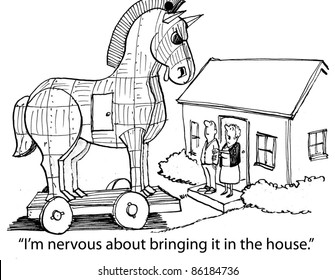 Trojan horse... I'm nervous about bringing it in the house.