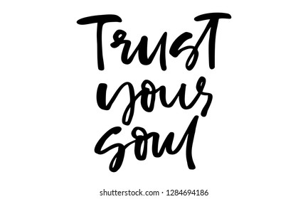 Trust your soul. Handwritten text. Modern calligraphy. Inspirational quote. Isolated on white