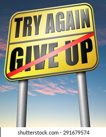 try again give up keep going and trying never stop believing in yourself road sign