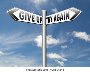 try again give up keep going and trying self belief never stop believing in yourself road sign persistence and determination