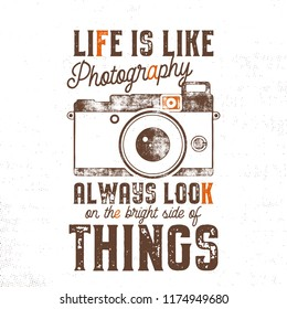 Typography poster with old style camera and quote - Life is like Photography, always look on the bright side of things. VIntage calligraphy design. Good for T-Shirts, mugs and others identity. .