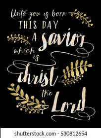 Unto us a child is Born this day a Savior, Christ the Lord Christmas Card Typography Art Design with gold and white Watercolor Effects and laurel accents on black background