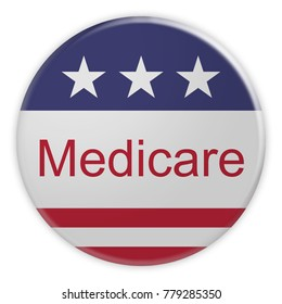USA Politics News Badge: Medicare Button With US Flag, 3d illustration isolated on white background