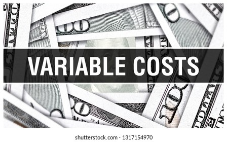 Variable Costs Closeup Concept. American Dollars Cash Money,3D rendering. Variable Costs at Dollar Banknote. Financial USA money banknote and commercial money investment profit concept