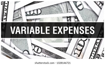 Variable Expenses Closeup Concept. American Dollars Cash Money,3D rendering. Variable Expenses at Dollar Banknote. Financial USA money banknote and commercial money investment profit concept