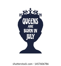 Vintage queen silhouette. Medieval queen profile. Elegant silhouette of a female head. Queens are born in july text. Motivation quote .