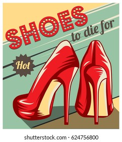Vintage retro style poster, advertising template, fun card with a pair of red stiletto heel shoes and shoes to die for typography.