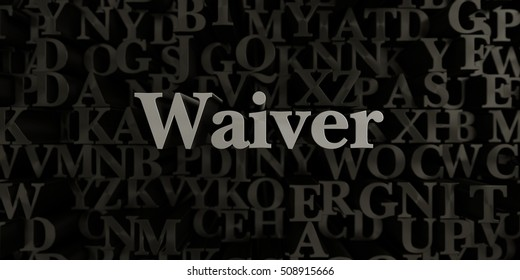 Waiver - Stock image of 3D rendered metallic typeset headline illustration.  Can be used for an online banner ad or a print postcard.