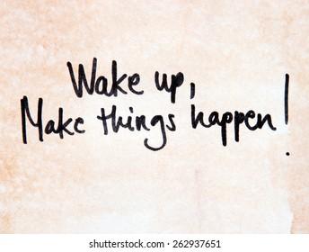 wake up make things happen