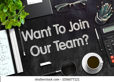 Want To Join Our Team Concept on Black Chalkboard. 3d Rendering. Toned Image.