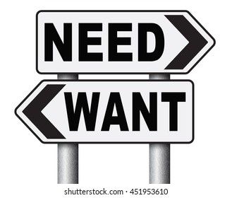 want need back to basic needs or being a big consumer society without satisfaction only must have always more never enough or less road sign arrow 3D illustration, isolated, on white