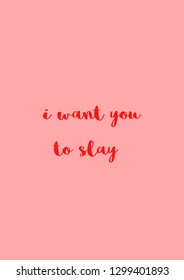 i want you to slay motivational quote typography card in red with pink background poster