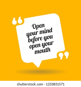 Warning quote. Open your mind before you open your mouth. White quote symbol with shadow on yellow background