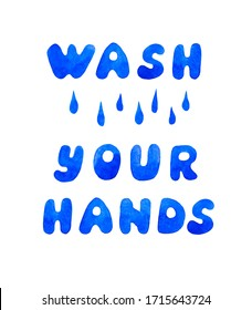 Wash your hands. Watercolor hand drawn lettering card. Words and water drops isolated on white background