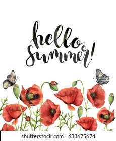 Watercolor floral card with Hello summer lettering. Hand painted border with poppy flowers, leaves, butterflies and ladybuds isolated on white background. For design, print and background.