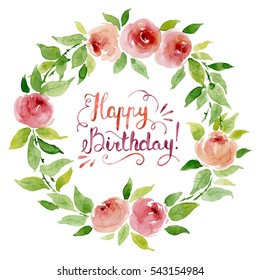Watercolor Floral Wreath With Roses And Happy Birthday Lettering On White Background