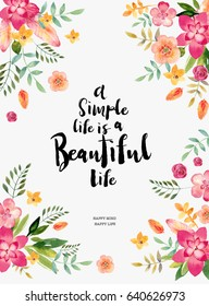 """Watercolor flowers card. Bright watercolor illustration with motivating quote """" A simple life is a beautiful life""""."""