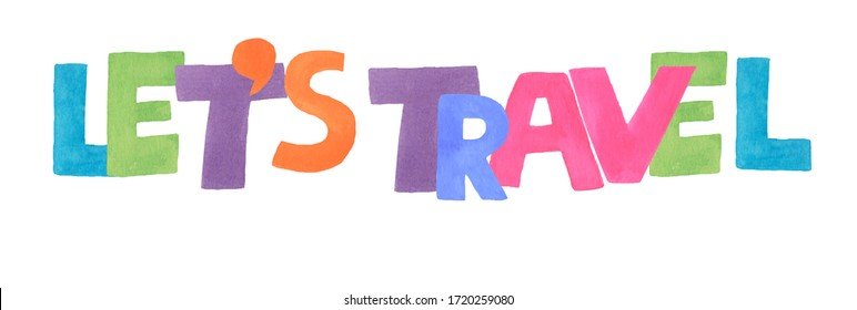 Watercolor illustration of the letter «lets travel» for the design of postcards, textiles or books.