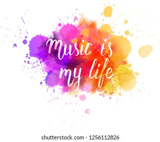 """Watercolor imitation multicolored splash with inspirational handwritten typography message """"Music is my life""""."""