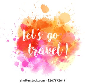 Watercolor imitation splash with travel message. Orange and pink colored.
