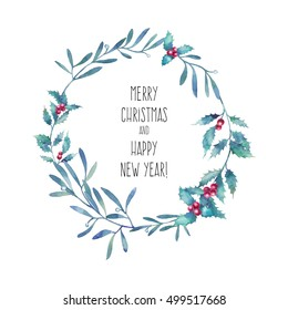 Watercolor Merry Christmas and Happy New year wreath. Hand drawn floral frame with traditional plants decor: mistletoe, holly leaves and berries. Holiday illustration isolated on white background