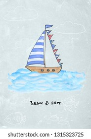 Watercolor poster postcard with hand drawn yacht, ship, vessel, boat  in sketch and doodle style with hand-written inky quote Brave and free