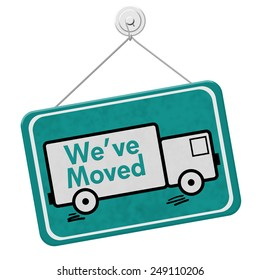 We have Moved Sign,  A teal sign with the word We've Moved with a truck isolated on a white background
