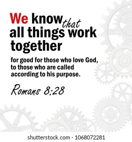 We know that all things work together for good for those who love God, to those who are called according to his purpose. Romans 8:28