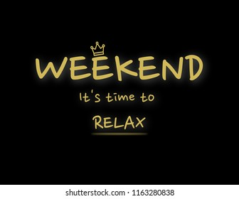 """Weekend. It's time to relax"" positive message. Gold letters and gold crown on the black background"