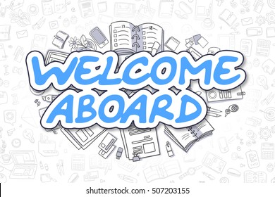 Welcome Aboard - Hand Drawn Business Illustration with Business Doodles. Blue Text - Welcome Aboard - Cartoon Business Concept.