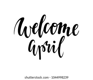 welcome april. Hand drawn calligraphy and brush pen lettering. design for holiday greeting card and invitation of seasonal spring holiday.