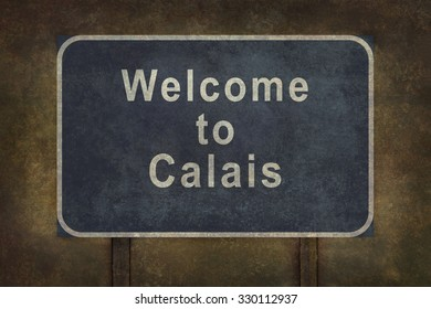 Welcome to Calais blue road sign illustration with distressed ominous background