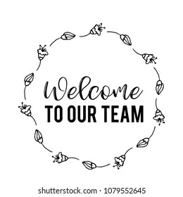 Welcome to our teame text Flower wreath, Hand drawn laurel. Greeting card Design for invitations, quotes, blogs, posters illustartion