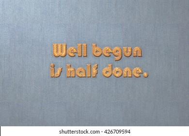 Well begun is half done