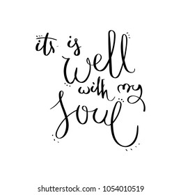 It is well with my soul. Inspirational raster hand drawn quote. Ink brush lettering isolated on white background. Motivation saying for cards, posters and t-shirt