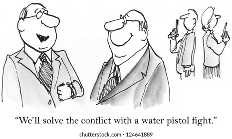 """""""We'll solve the conflict with a water pistol fight."""""""