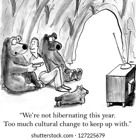 """We're not hibernating this year. Too much cultural change to keep up with."""