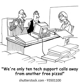 """""""We're only ten tech support calls away from another free pizza."""""""