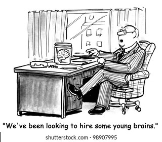 """We've been looking to hire some young brains."""