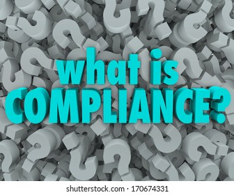 What is Compliance words on a background of question marks to ask the definition of standards, guidelines, laws, policies and rules in business, government or life