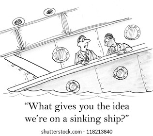 """""""What gives you the idea we're on a sinking ship?"""""""
