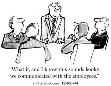 """What if, and I know this sounds kooky, we communicated with the employees."""